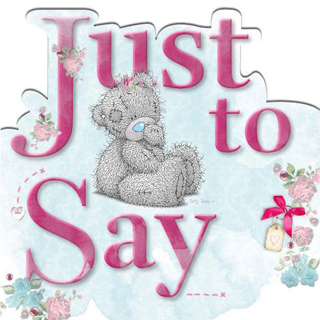 Just to Say Me to You Bear Card  £1.95