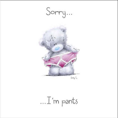 Sorry Tatty Teddy in Pants Me to You Bear Card  £1.15
