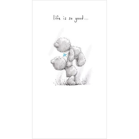 Life Is So Good Me To You Bear Card  £2.19