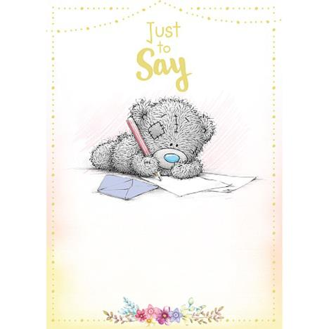 Just To Say Tatty Teddy Writing Letter Me to You Bear Card  £1.79
