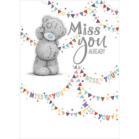 Miss You Already Leaving Me to You Bear Card  £1.69