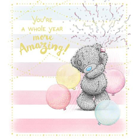 A Whole Year More Amazing Me to You Bear Birthday Card  £1.89