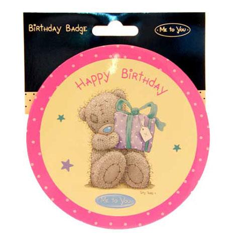 Happy Birthday Me to You Bear Giant Badge   £2.50