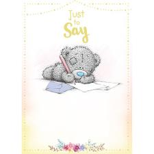 Just To Say Tatty Teddy Writing Letter Me to You Bear Card